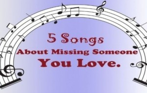 5 Songs About Missing Someone You Love