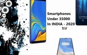Smartphones under 35000 in INDIA - 2020